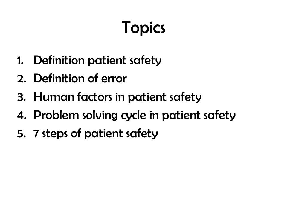 Topics Definition patient safety Definition of error