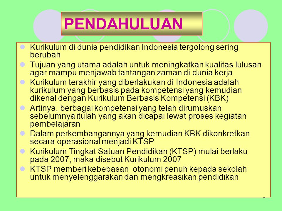 PENDAHULUAN Kurikulum di dunia pendidikan Indonesia tergolong sering berubah.