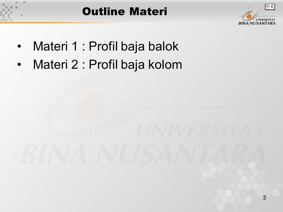 Materi 1 : Profil baja balok Materi 2 : Profil baja kolom