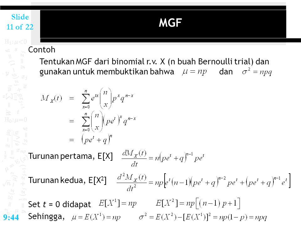 2017/4/14 MGF. Contoh. Tentukan MGF dari binomial r.v. X (n buah Bernoulli trial) dan gunakan untuk membuktikan bahwa dan.