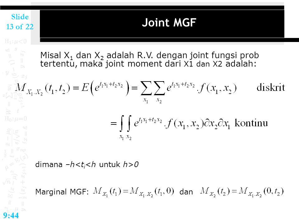 2017/4/14 Joint MGF. Misal X1 dan X2 adalah R.V. dengan joint fungsi prob tertentu, maka joint moment dari X1 dan X2 adalah: