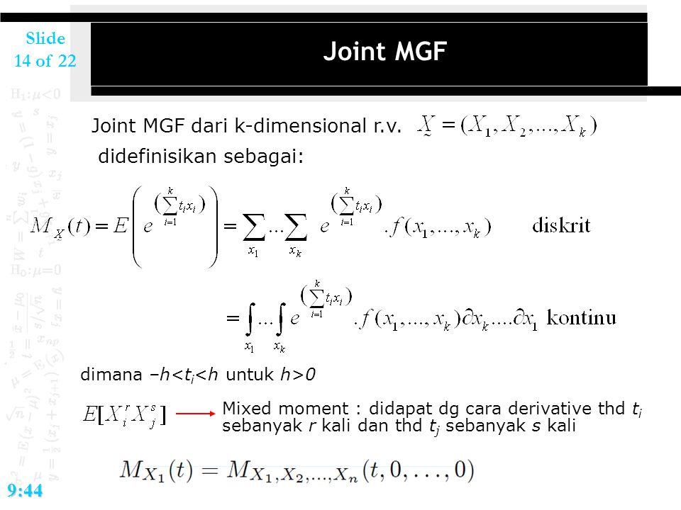 Joint MGF Joint MGF dari k-dimensional r.v. didefinisikan sebagai: