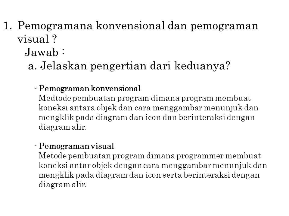 Pemogramana konvensional dan pemograman visual Jawab :