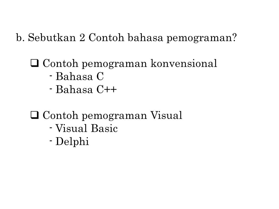 b. Sebutkan 2 Contoh bahasa pemograman