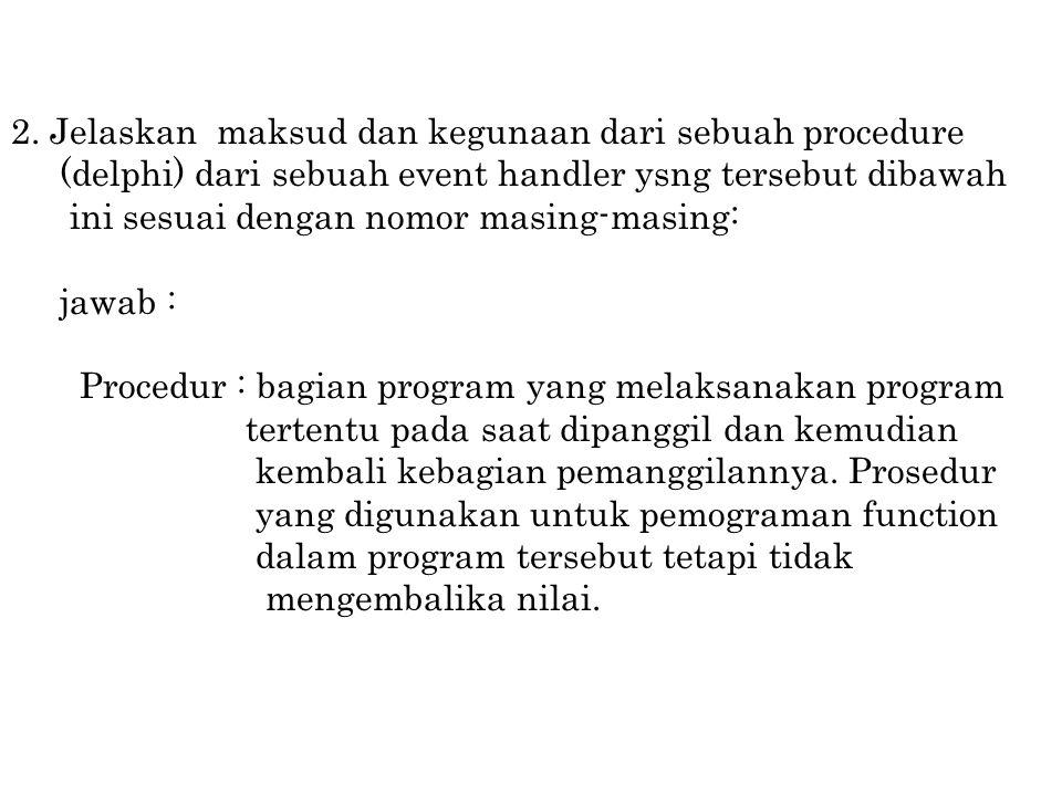 2. Jelaskan maksud dan kegunaan dari sebuah procedure