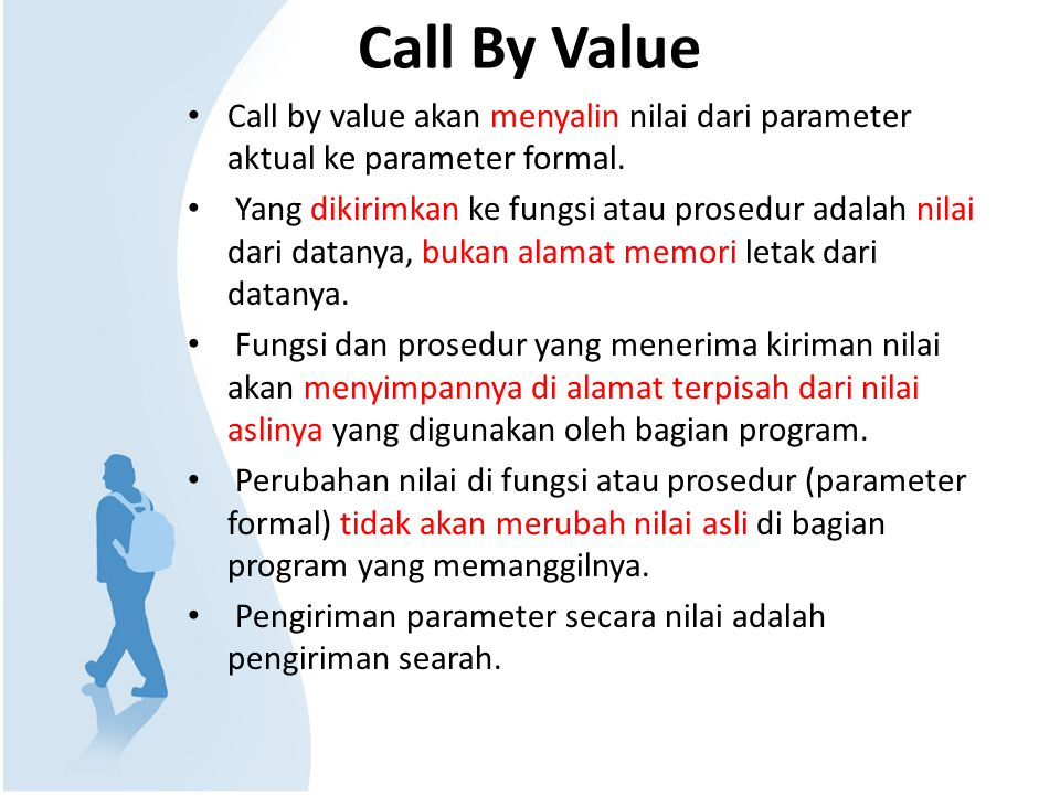 Call By Value Call by value akan menyalin nilai dari parameter aktual ke parameter formal.