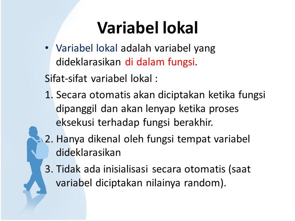 Variabel lokal Variabel lokal adalah variabel yang dideklarasikan di dalam fungsi. Sifat-sifat variabel lokal :