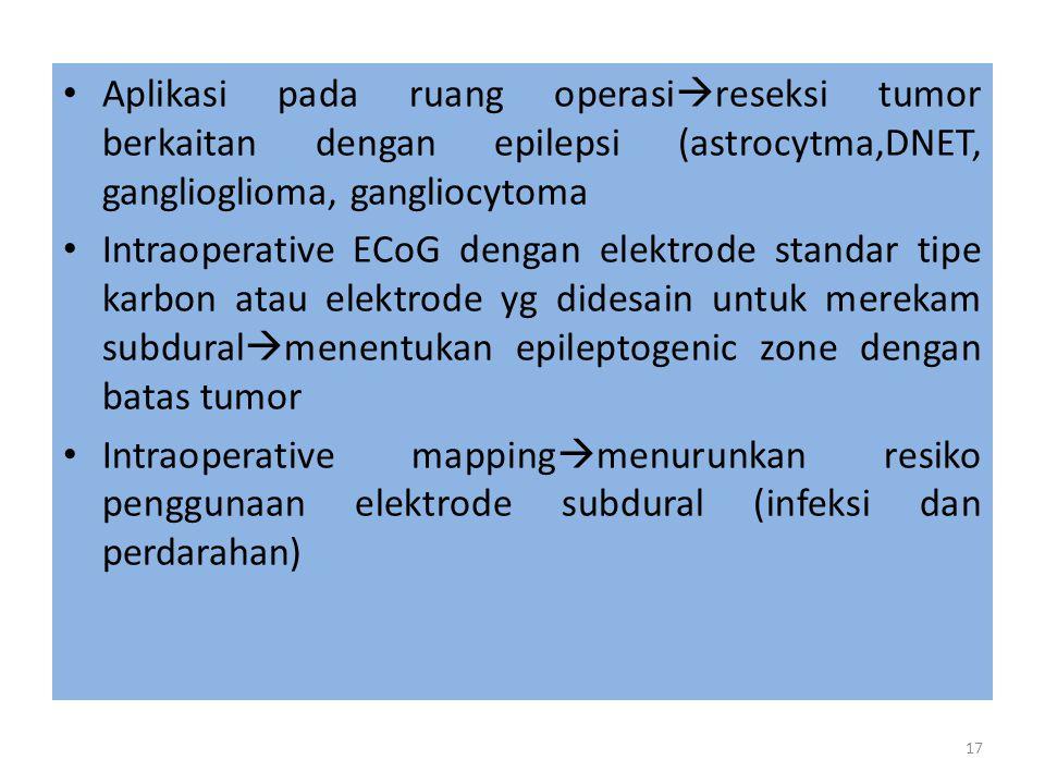 Aplikasi pada ruang operasireseksi tumor berkaitan dengan epilepsi (astrocytma,DNET, ganglioglioma, gangliocytoma