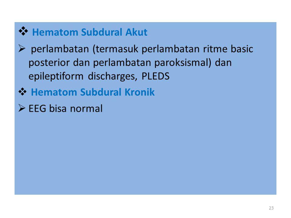 Hematom Subdural Akut perlambatan (termasuk perlambatan ritme basic posterior dan perlambatan paroksismal) dan epileptiform discharges, PLEDS.