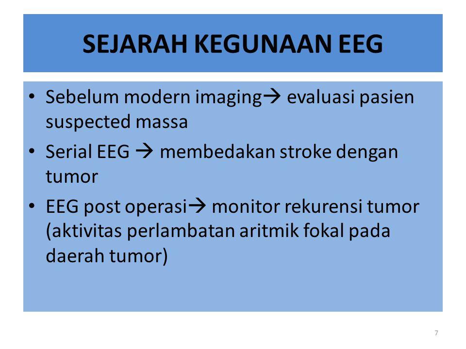 SEJARAH KEGUNAAN EEG Sebelum modern imaging evaluasi pasien suspected massa. Serial EEG  membedakan stroke dengan tumor.