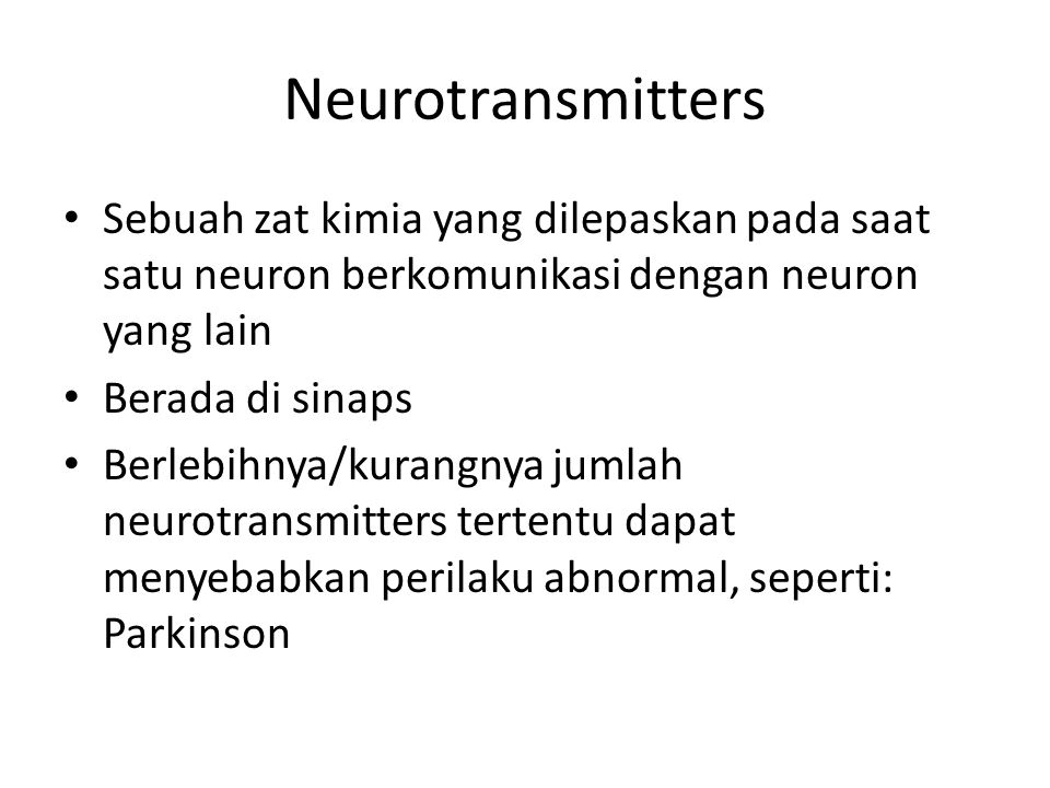 Neurotransmitters Sebuah zat kimia yang dilepaskan pada saat satu neuron berkomunikasi dengan neuron yang lain.