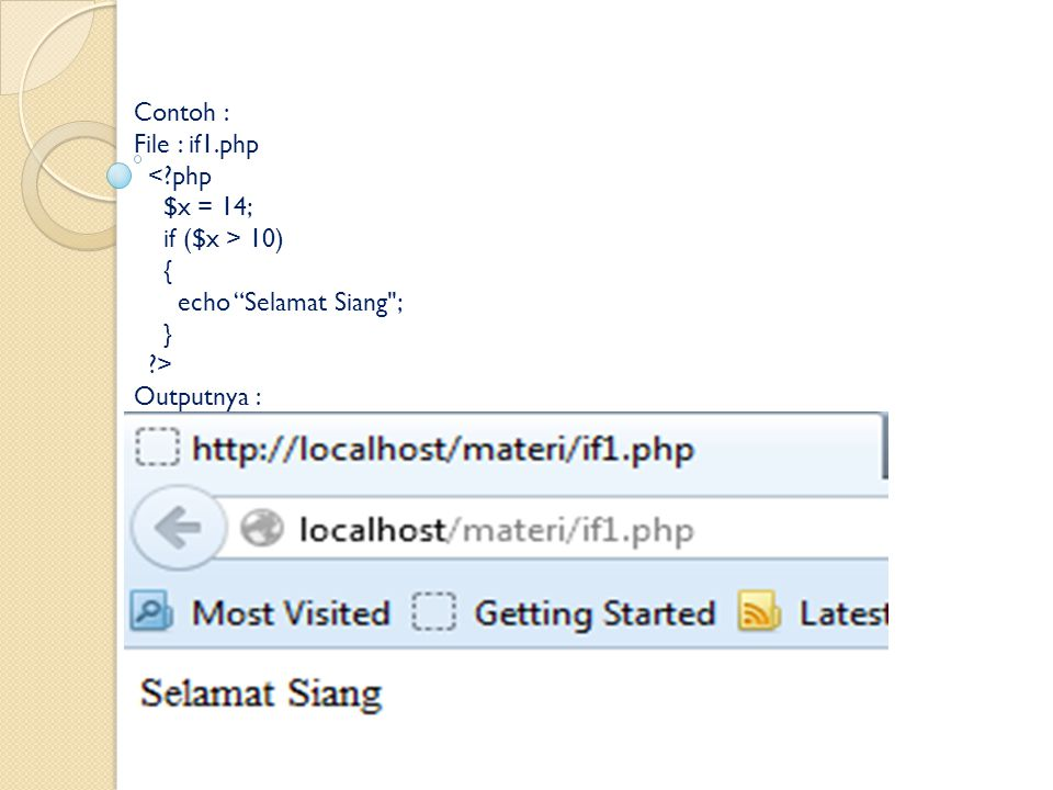 Contoh : File : if1.php < php $x = 14; if ($x > 10) { echo Selamat Siang ; } > Outputnya :