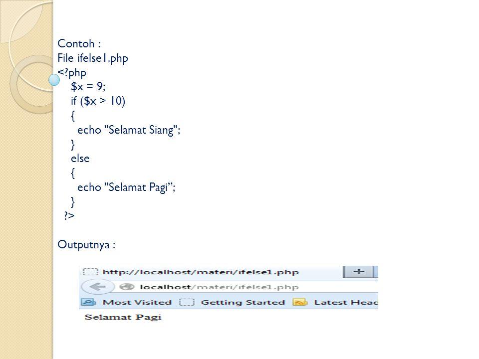 Contoh : File ifelse1.php. < php. $x = 9; if ($x > 10) { echo Selamat Siang ; } else. echo Selamat Pagi ;