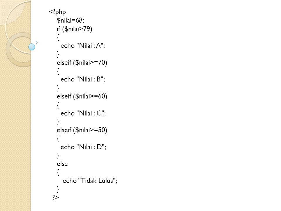 < php $nilai=68; if ($nilai>79) { echo Nilai : A ; } elseif ($nilai>=70) echo Nilai : B ; elseif ($nilai>=60)