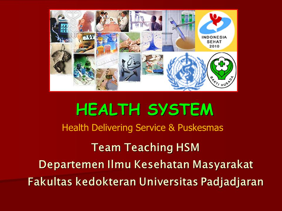HEALTH SYSTEM Team Teaching HSM Departemen Ilmu Kesehatan Masyarakat