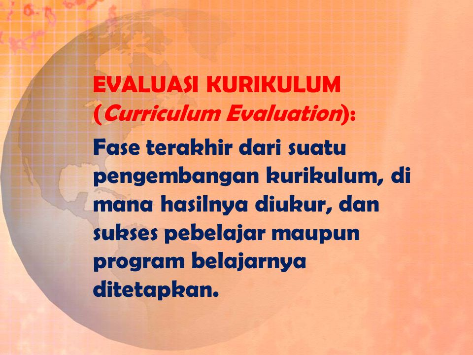 EVALUASI KURIKULUM (Curriculum Evaluation):