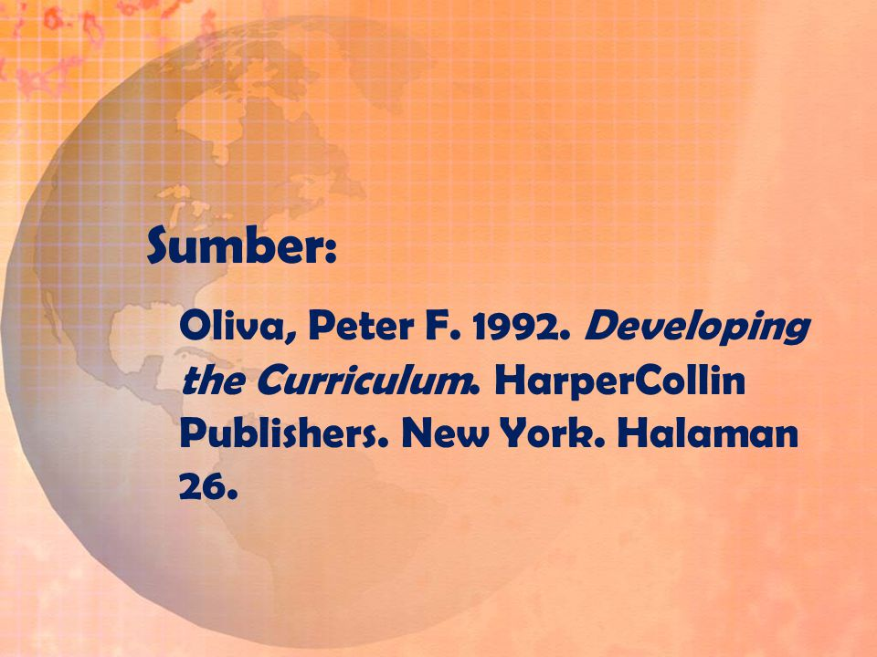 Sumber: Oliva, Peter F. 1992. Developing the Curriculum