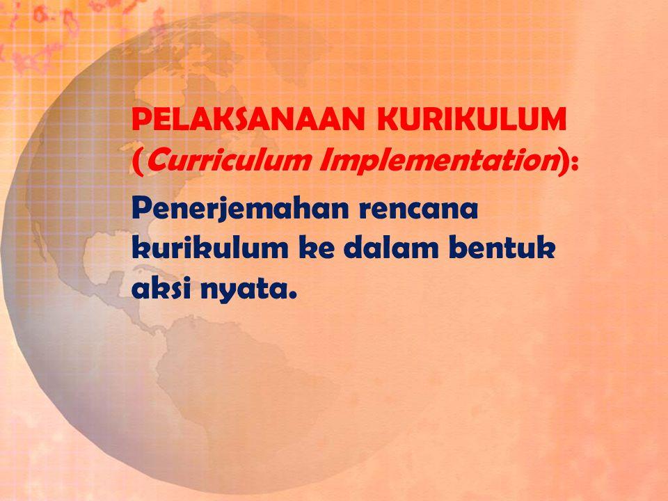 Penerjemahan rencana kurikulum ke dalam bentuk aksi nyata.