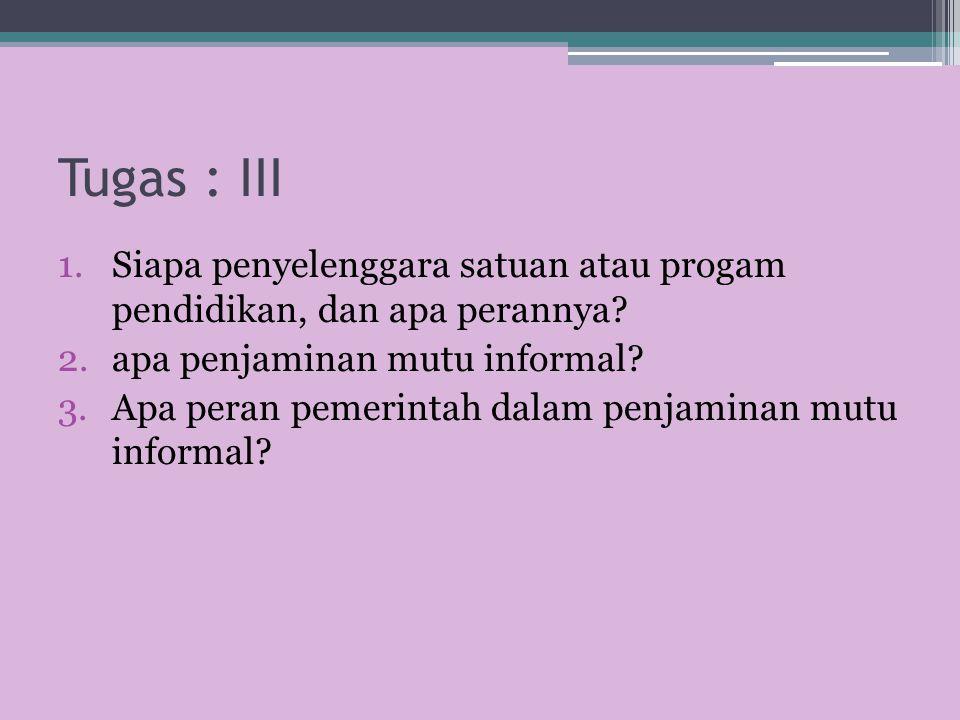 Tugas : III Siapa penyelenggara satuan atau progam pendidikan, dan apa perannya apa penjaminan mutu informal