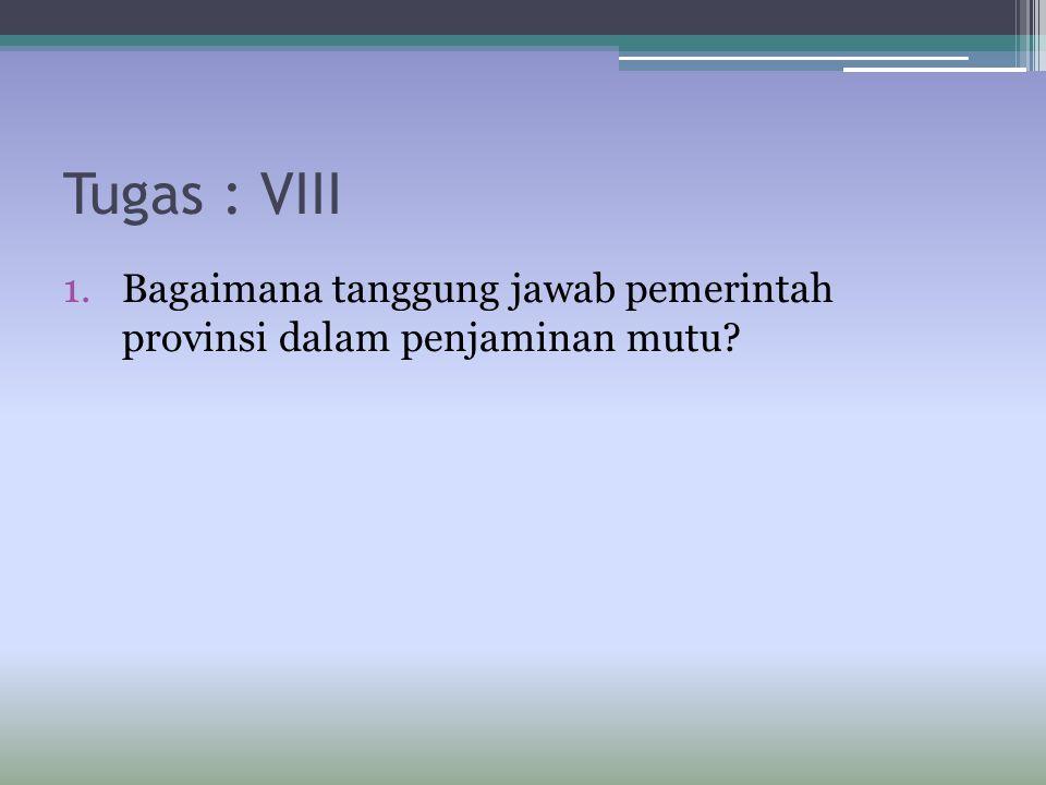 Tugas : VIII Bagaimana tanggung jawab pemerintah provinsi dalam penjaminan mutu