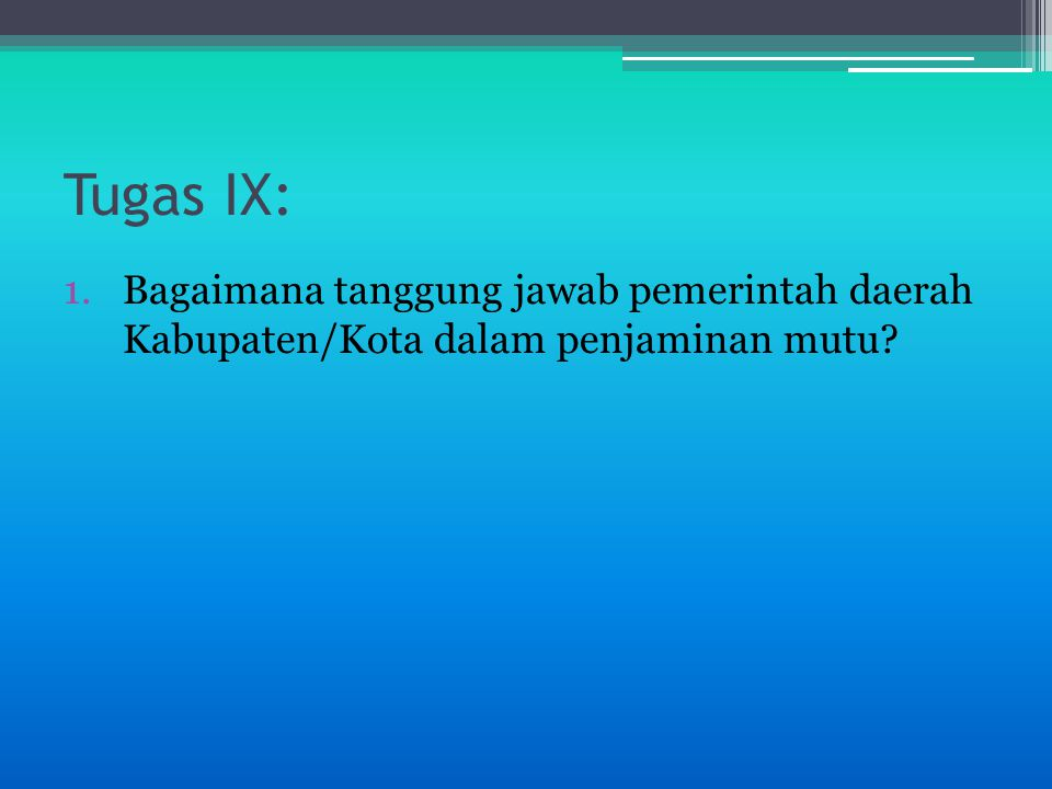 Tugas IX: Bagaimana tanggung jawab pemerintah daerah Kabupaten/Kota dalam penjaminan mutu