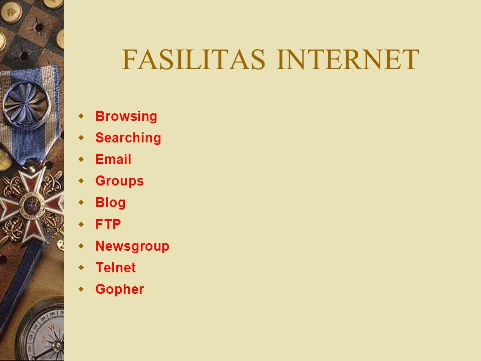 FASILITAS INTERNET Browsing Searching Email Groups Blog FTP Newsgroup