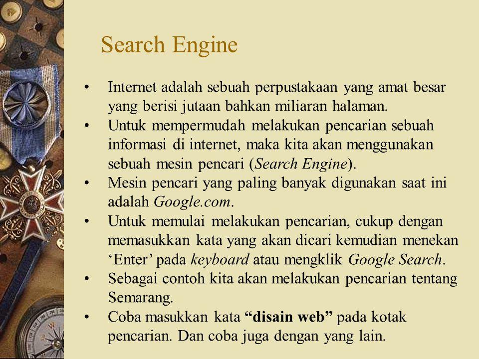 Search Engine Internet adalah sebuah perpustakaan yang amat besar yang berisi jutaan bahkan miliaran halaman.