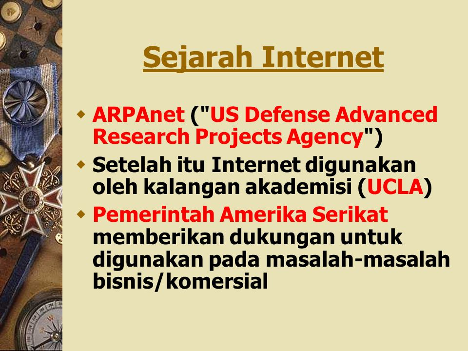 Sejarah Internet ARPAnet ( US Defense Advanced Research Projects Agency ) Setelah itu Internet digunakan oleh kalangan akademisi (UCLA)