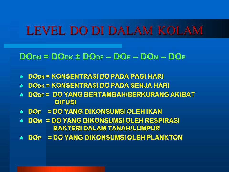 LEVEL DO DI DALAM KOLAM DODN = DODK ± DODF – DOF – DOM – DOP