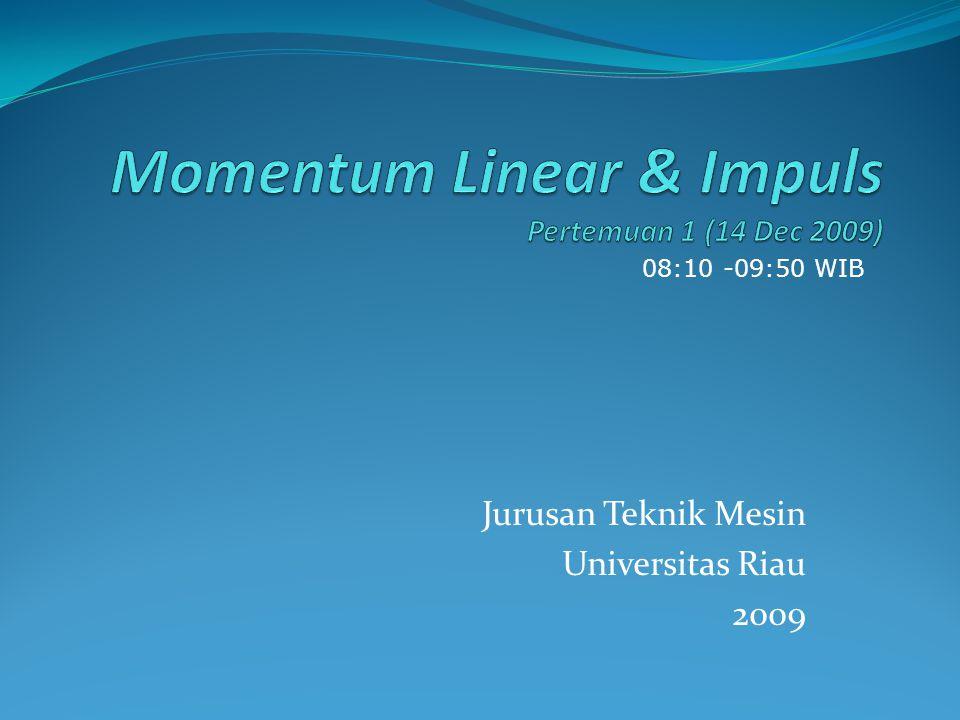 Momentum Linear & Impuls Pertemuan 1 (14 Dec 2009)