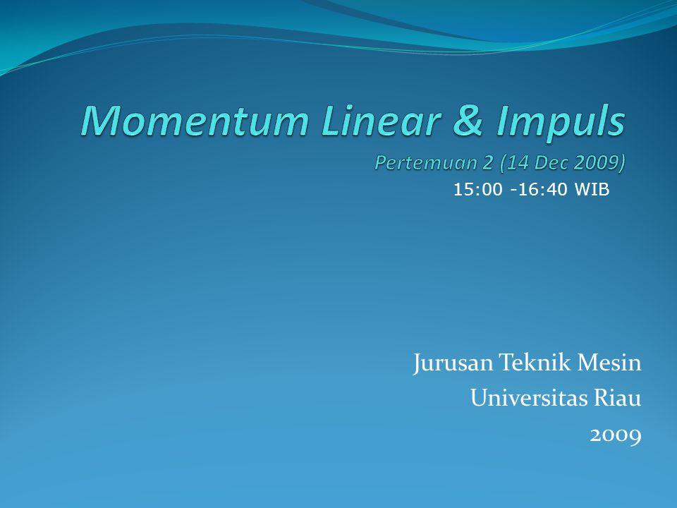 Momentum Linear & Impuls Pertemuan 2 (14 Dec 2009)