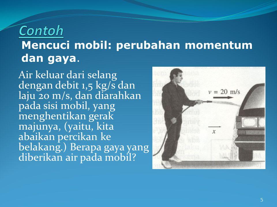 Contoh Mencuci mobil: perubahan momentum dan gaya.
