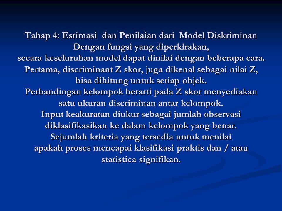 Tahap 4: Estimasi dan Penilaian dari Model Diskriminan Dengan fungsi yang diperkirakan, secara keseluruhan model dapat dinilai dengan beberapa cara.