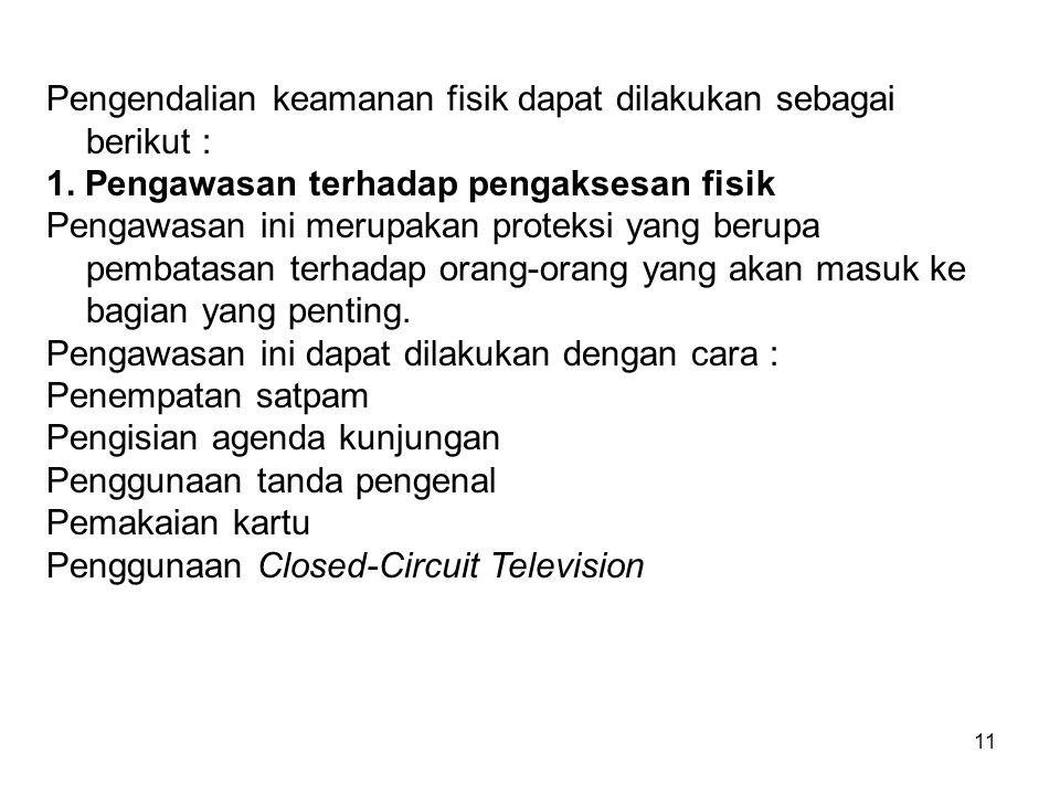 Pengendalian keamanan fisik dapat dilakukan sebagai berikut :