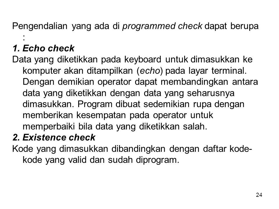 Pengendalian yang ada di programmed check dapat berupa :