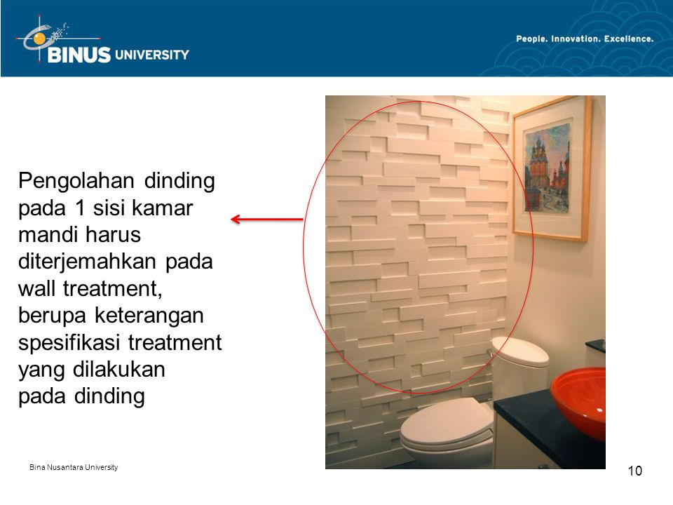 Pengolahan dinding pada 1 sisi kamar mandi harus diterjemahkan pada wall treatment, berupa keterangan spesifikasi treatment yang dilakukan pada dinding