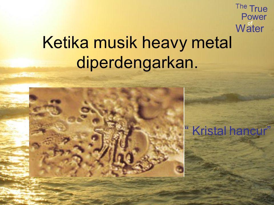 Ketika musik heavy metal diperdengarkan.