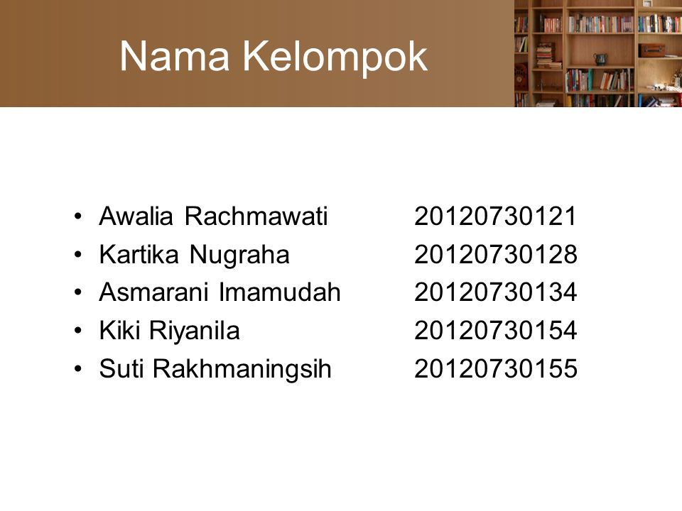 Nama Kelompok Awalia Rachmawati 20120730121