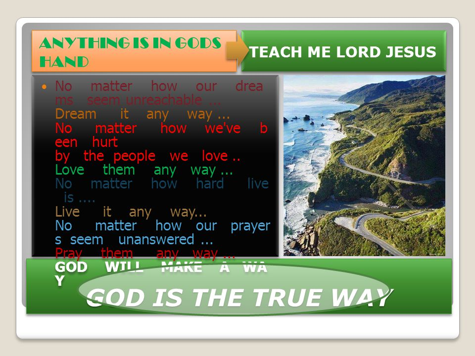 GOD IS THE TRUE WAY ANYTHING IS IN GODS HAND TEACH ME LORD JESUS