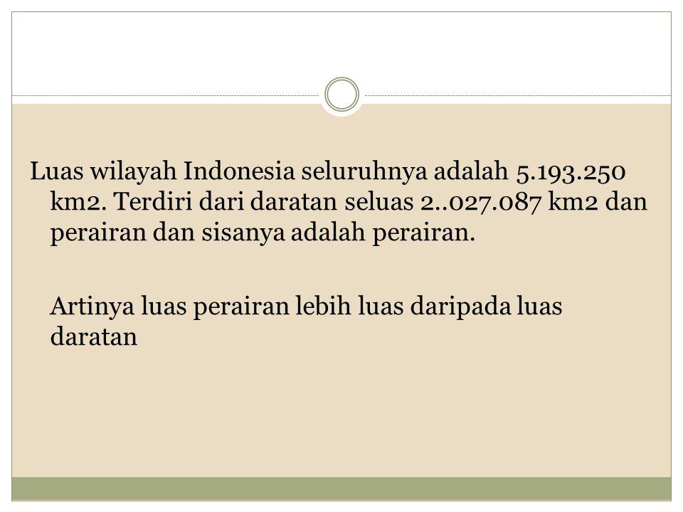 Luas wilayah Indonesia seluruhnya adalah 5. 193. 250 km2