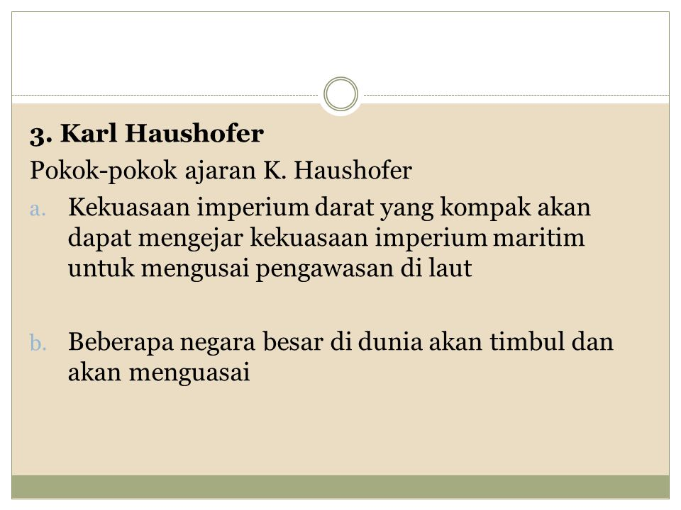 3. Karl Haushofer Pokok-pokok ajaran K. Haushofer.