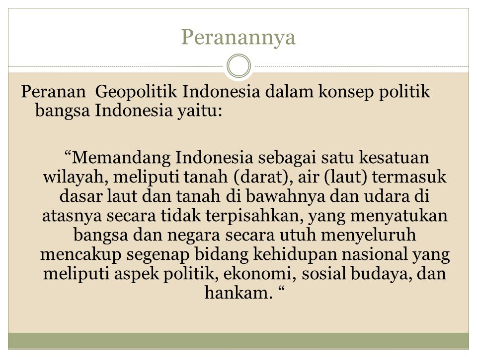 Peranannya Peranan Geopolitik Indonesia dalam konsep politik bangsa Indonesia yaitu: