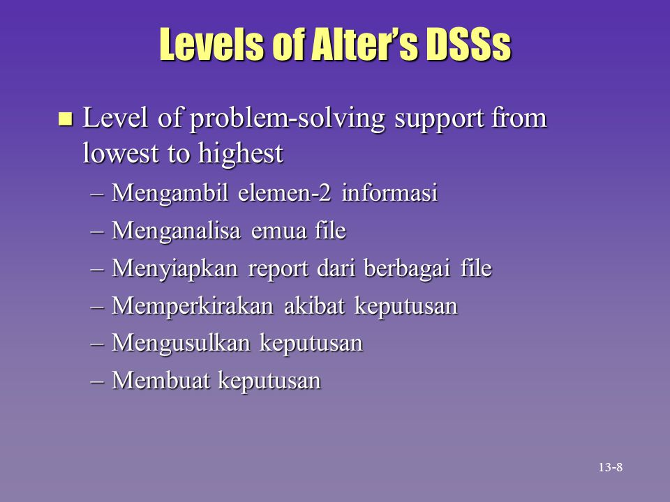 Levels of Alter's DSSs Level of problem-solving support from lowest to highest. Mengambil elemen-2 informasi.
