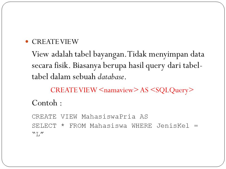 CREATE VIEW <namaview> AS <SQLQuery>