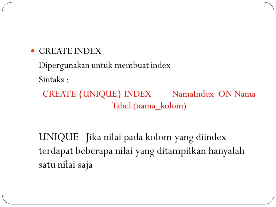 CREATE {UNIQUE} INDEX NamaIndex ON Nama Tabel (nama_kolom)