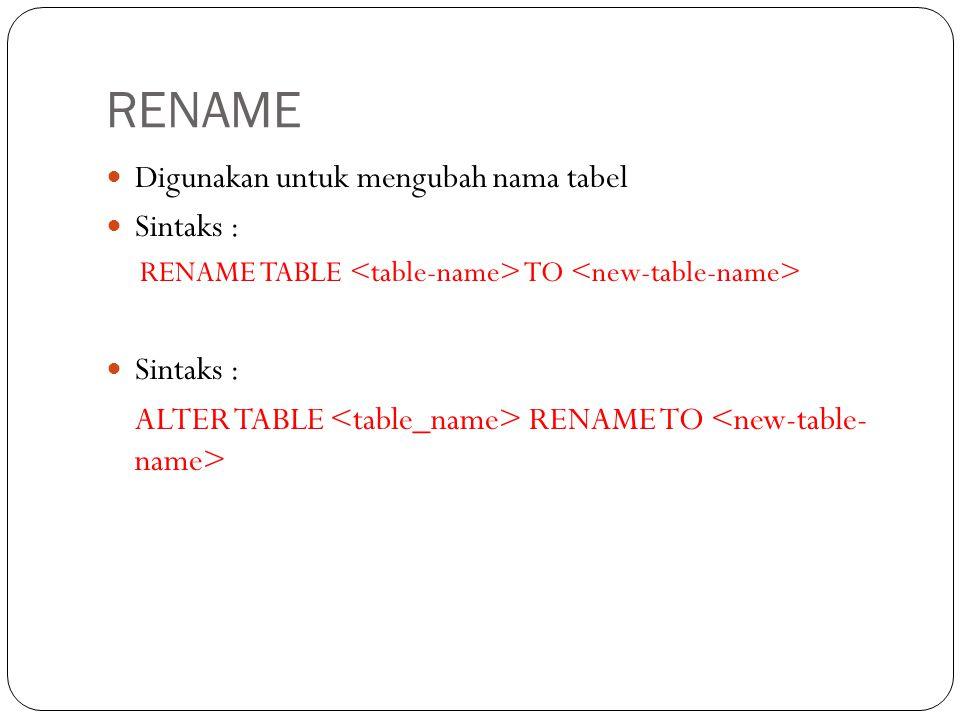 RENAME Digunakan untuk mengubah nama tabel Sintaks :