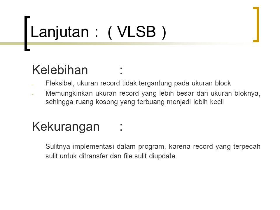 Lanjutan : ( VLSB ) Kelebihan : Kekurangan :
