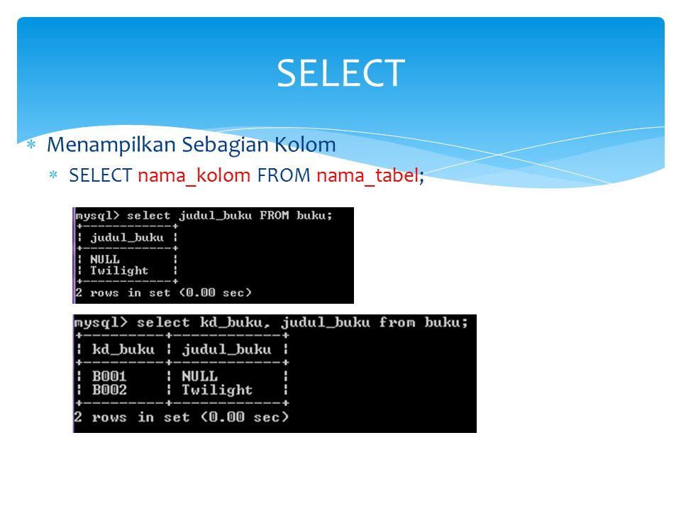 SELECT Menampilkan Sebagian Kolom SELECT nama_kolom FROM nama_tabel;