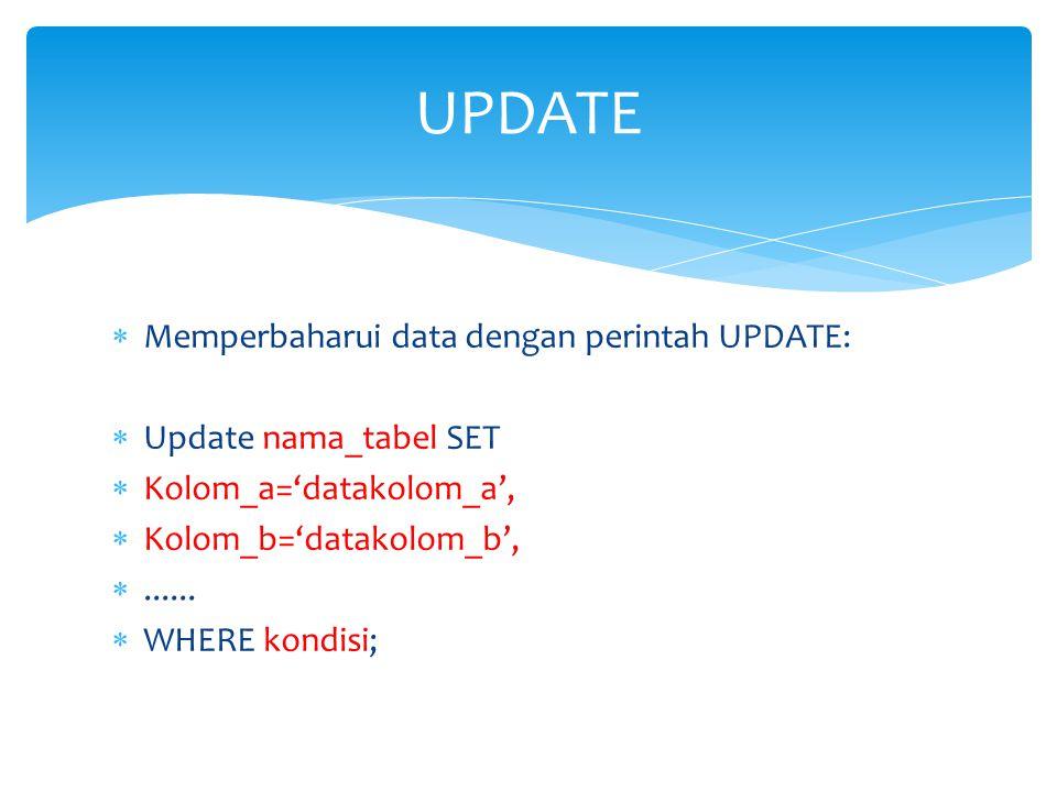 UPDATE Memperbaharui data dengan perintah UPDATE: