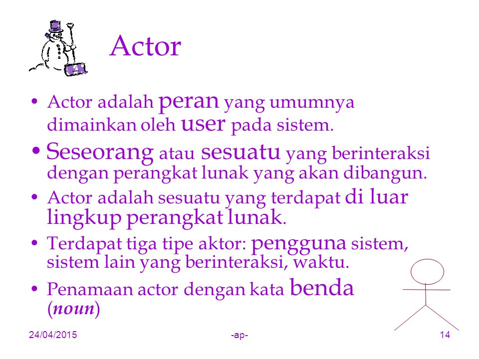 Actor Actor adalah peran yang umumnya dimainkan oleh user pada sistem.